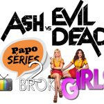 2 Broke Girls e Ash vs. Evil Dead | Papo Séries